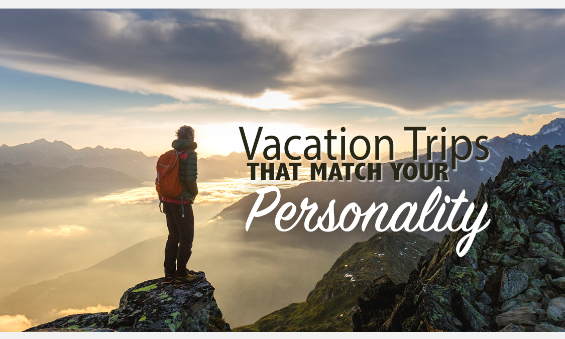 What type of Vacation trip is best for your personality?